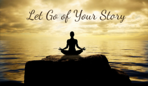 Let Go Of Your Story